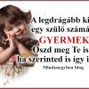 A legdrágább kincs egy szülő számára: GYERMEK ♥ Oszd meg Te is,ha szerinted is így igaz!!