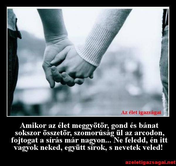 mindig melletted leszek szerelmes idézetek Amikor az élet meggyötör, gond és bánat sokszor összetör…