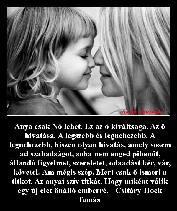 Anya csak Nő lehet. Ez az ő kiváltsága. Az ő hivatása. A legszebb és legnehezebb