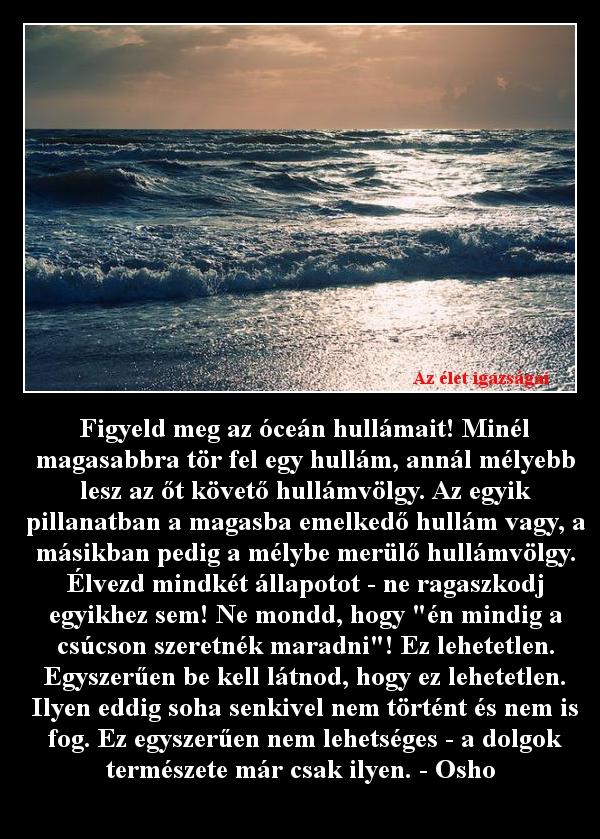 Figyeld meg az óceán hullámait! Minél magasabbra tör fel egy hullám, annál mélyebb lesz az őt követő hullámvölgy